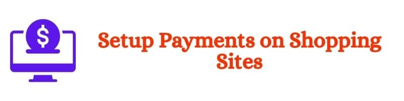 Setup Payments on Shopping Sites