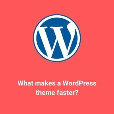 What makes a WordPress theme faster